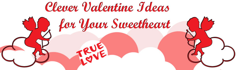 Clever Valentine Ideas for Your Sweetheart