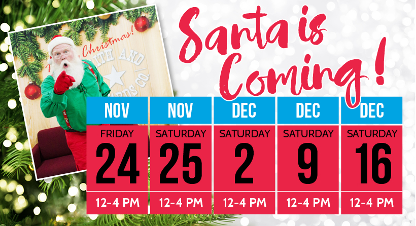 Santa will be at either location between 12 - 4 p.m. on Nov. 24 & 25 and Dec. 2, 9 and 16.
